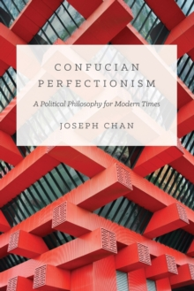 Confucian Perfectionism : A Political Philosophy for Modern Times, Paperback Book