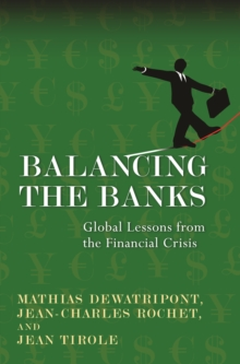 Balancing the Banks : Global Lessons from the Financial Crisis, Paperback Book