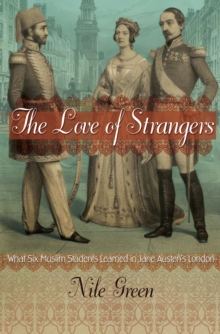 The Love of Strangers : What Six Muslim Students Learned in Jane Austen's London, Hardback Book