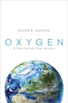 Oxygen : A Four Billion Year History, Paperback Book