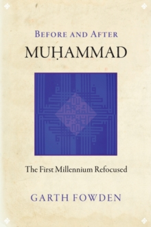 Before and After Muhammad : The First Millennium Refocused, Paperback Book