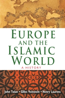 Europe and the Islamic World : A History, Paperback Book