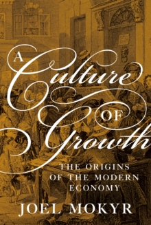 A Culture of Growth : The Origins of the Modern Economy, Hardback Book