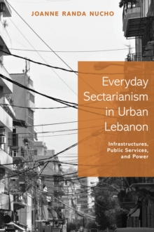Everyday Sectarianism in Urban Lebanon : Infrastructures, Public Services, and Power, Paperback Book
