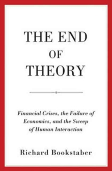 The End of Theory : Financial Crises, the Failure of Economics, and the Sweep of Human Interaction, Hardback Book
