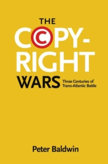 The Copyright Wars : Three Centuries of Trans-Atlantic Battle, Paperback Book