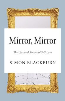 Mirror, Mirror : The Uses and Abuses of Self-Love, Paperback Book