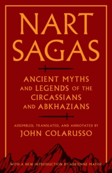 Nart Sagas : Ancient Myths and Legends of the Circassians and Abkhazians, Paperback Book