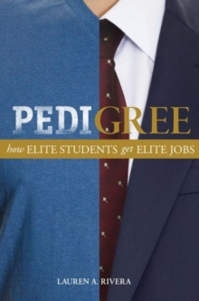 Pedigree : How Elite Students Get Elite Jobs, Paperback Book