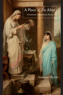 A Place at the Altar : Priestesses in Republican Rome, Hardback Book