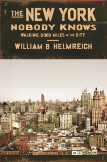 The New York Nobody Knows : Walking 6,000 Miles in the City, Paperback / softback Book