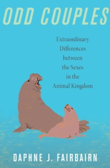 Odd Couples : Extraordinary Differences Between the Sexes in the Animal Kingdom, Paperback Book