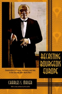 Recasting Bourgeois Europe : Stabilization in France, Germany, and Italy in the Decade after World War I, Paperback / softback Book