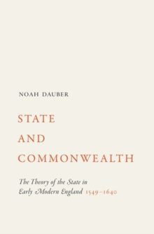 State and Commonwealth : The Theory of the State in Early Modern England, 1549-1640, Hardback Book
