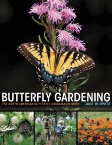 Butterfly Gardening : The North American Butterfly Association Guide, Paperback Book