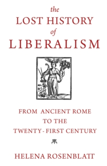 The Lost History of Liberalism : From Ancient Rome to the Twenty-First Century, Hardback Book
