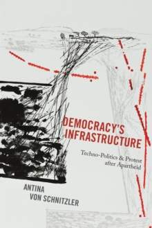 Democracy's Infrastructure : Techno-Politics and Protest after Apartheid, Paperback / softback Book