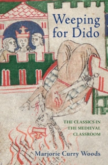 Weeping for Dido : The Classics in the Medieval Classroom, Hardback Book