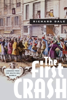 The First Crash : Lessons from the South Sea Bubble, Paperback Book