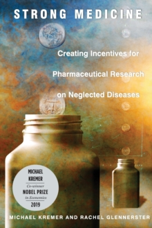 Strong Medicine : Creating Incentives for Pharmaceutical Research on Neglected Diseases, Paperback Book