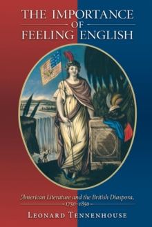 The Importance of Feeling English : American Literature and the British Diaspora, 1750-1850, Paperback Book
