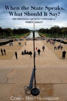 When the State Speaks, What Should it Say? : How Democracies Can Protect Expression and Promote Equality, Paperback Book