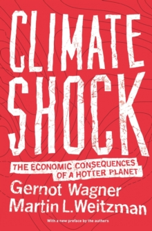 Climate Shock : The Economic Consequences of a Hotter Planet, Paperback Book