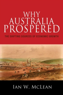 Why Australia Prospered : The Shifting Sources of Economic Growth, Paperback Book