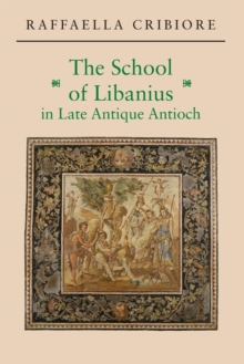 The School of Libanius in Late Antique Antioch, Paperback Book