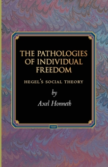 The Pathologies of Individual Freedom : Hegel's Social Theory, Paperback Book