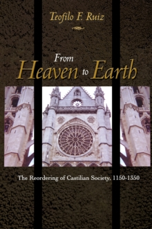 From Heaven to Earth : The Reordering of Castilian Society, 1150-1350, Paperback Book