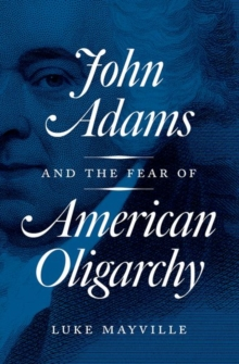 John Adams and the Fear of American Oligarchy, Hardback Book