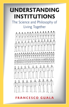 Understanding Institutions : The Science and Philosophy of Living Together, Hardback Book