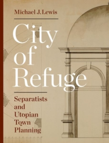 City of Refuge : Separatists and Utopian Town Planning, Hardback Book