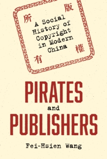 Pirates and Publishers : A Social History of Copyright in Modern China, Hardback Book