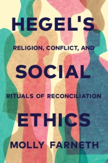 Hegel's Social Ethics : Religion, Conflict, and Rituals of Reconciliation, Hardback Book