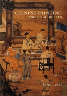 Chinese Painting and Its Audiences, Hardback Book