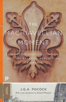 The Machiavellian Moment : Florentine Political Thought and the Atlantic Republican Tradition, Paperback / softback Book