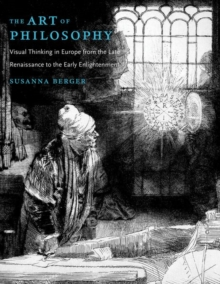 The Art of Philosophy : Visual Thinking in Europe from the Late Renaissance to the Early Enlightenment, Hardback Book