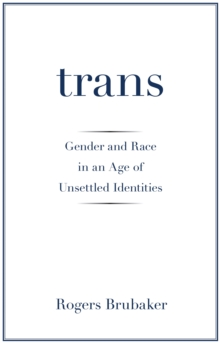 Trans : Gender and Race in an Age of Unsettled Identities, Hardback Book