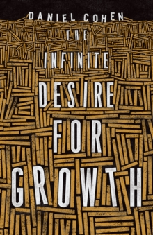 The Infinite Desire for Growth, Hardback Book