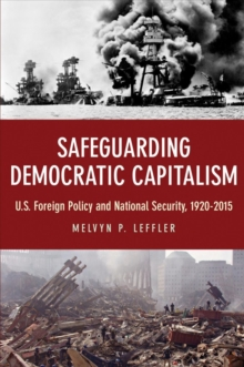 Safeguarding Democratic Capitalism : U.S. Foreign Policy and National Security, 1920-2015, Hardback Book