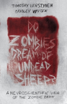 Do Zombies Dream of Undead Sheep? : A Neuroscientific View of the Zombie Brain, Paperback Book
