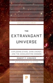 The Extravagant Universe : Exploding Stars, Dark Energy, and the Accelerating Cosmos, Paperback Book
