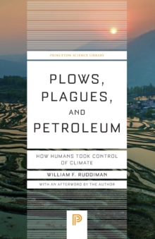 Plows, Plagues, and Petroleum : How Humans Took Control of Climate, Paperback Book