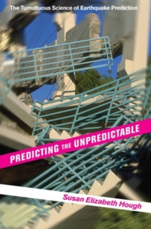 Predicting the Unpredictable : The Tumultuous Science of Earthquake Prediction, Paperback Book