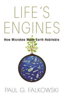 Life's Engines : How Microbes Made Earth Habitable, Paperback Book