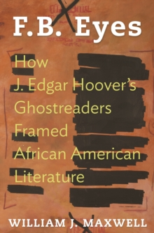 F.B. Eyes : How J. Edgar Hoover's Ghostreaders Framed African American Literature, Paperback Book