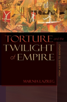 Torture and the Twilight of Empire : From Algiers to Baghdad, Paperback Book