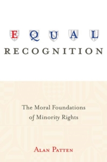 Equal Recognition : The Moral Foundations of Minority Rights, Paperback Book